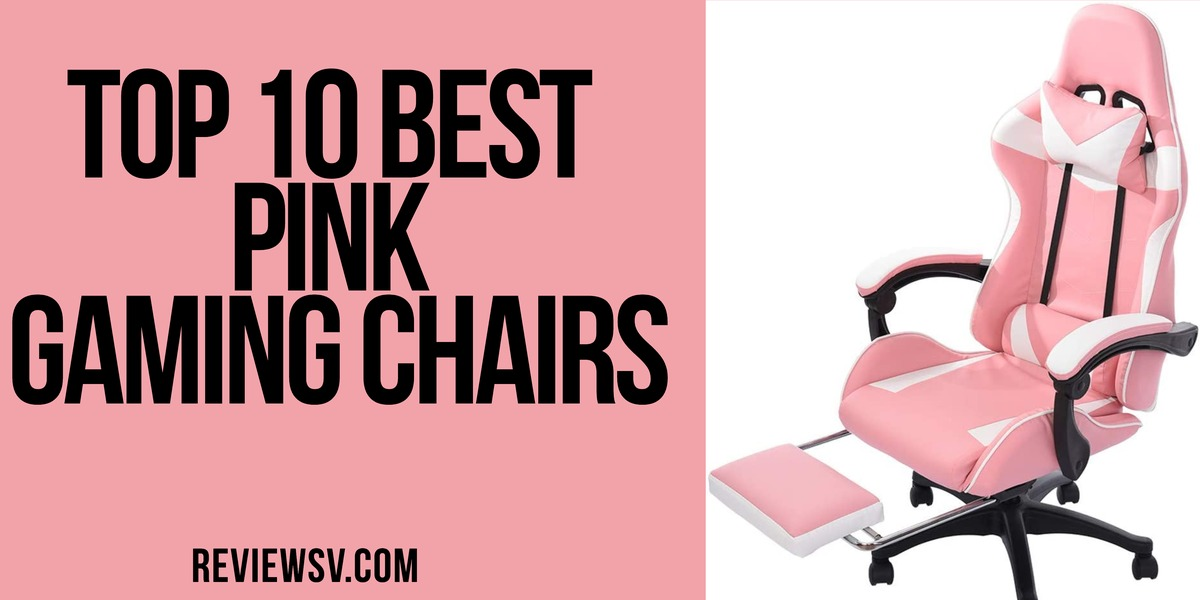 Top 10 Best Pink Gaming Chairs