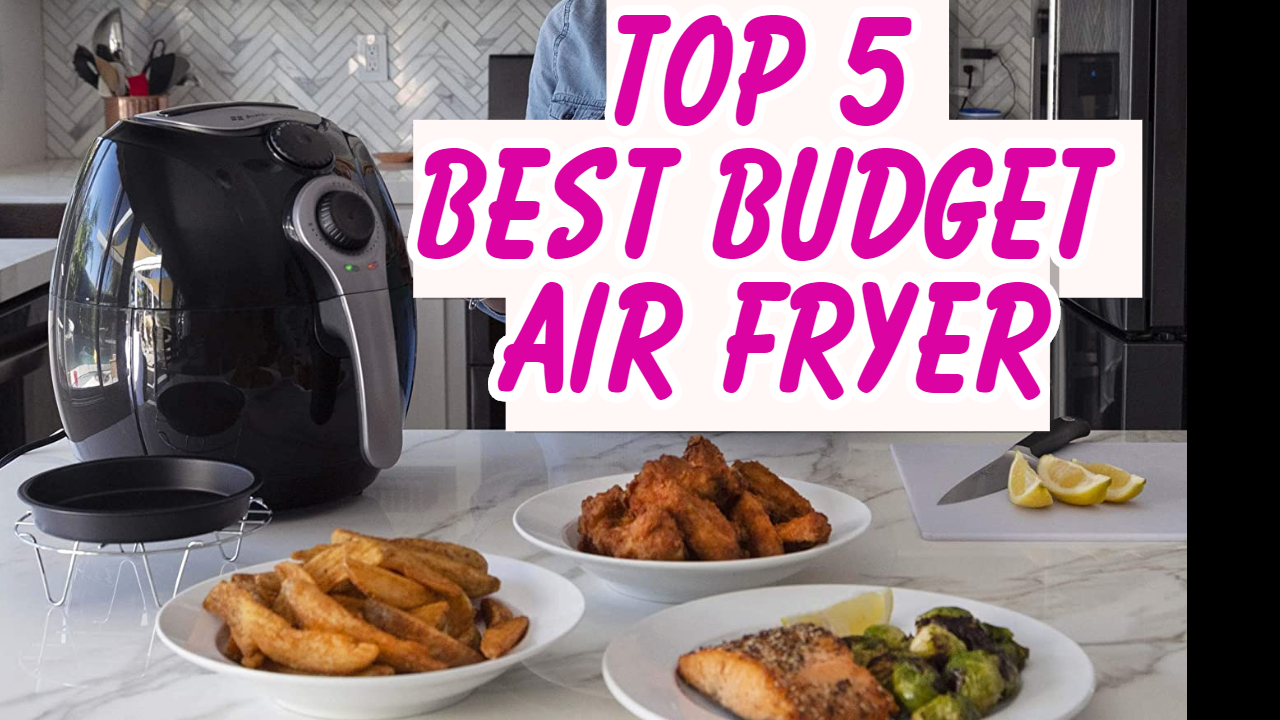 Top 5 Best Budget Air Fryer In 2020 Review